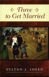 Three to Get Married by Fulton J. Sheen